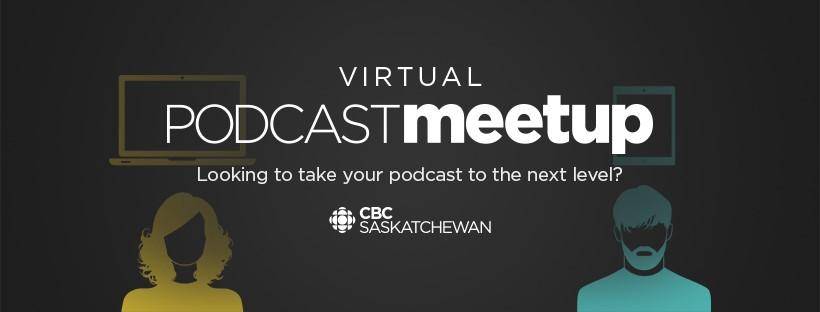 "CBC Saskatchewan ""Podcast Meetup"" goes Virtual"